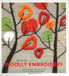 Kyuuto! Japanese Crafts!: Woolly Embroidery: Crewelwork, Stump Work, Canvas Work, and More!