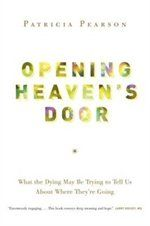 Opening Heaven's Door: What The Dying May Be Trying To Tell Us About Where They're Going Book by Patricia Pearson | Hardcover | chapters.indigo.ca