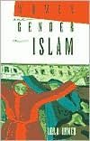 Women and Gender in Islam: Historical Roots of a Modern Debate by Leila Ahmed