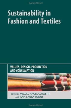 Sustainability in Fashion and Textiles: Values, Design, Production and Consumption Miguel Angel, Laura Torres, Knowledge Quotes, Textiles, Clothing And Textile, Fashion Books, Slow Fashion, Industrial Style, Sustainable Fashion