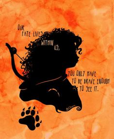 "For my baby,  ""Our fate lives within us, you only have to be Brave enough to see it.""  #Disney #Brave"