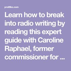 Learn how to break into radio writing by reading this expert guide with Caroline Raphael, former commissioner for BBC Radio 4.
