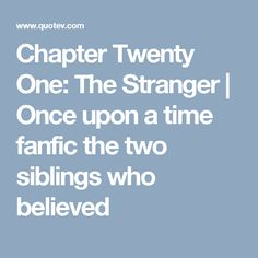 Chapter Twenty One: The Stranger | Once upon a time fanfic the two siblings who believed