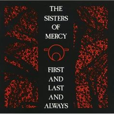 First And Last And Always - The Sisters Of Mercy  Love this album!! One of the Best!!