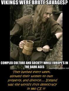 """Christianity, which was forced onto the norse pagan people, by corrupt kings, who formed an alliance with the pope, brought this to an end! Hygene was forbidden by pain of death, literacy was forbidden by pain of death, women were treated as work- and birth machines, and lost all rights... But you don't read that in """"history books""""... Guess why?"""