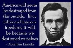Abe Lincoln........REMEMBER THIS........ABE THOUGHT THIS YEARS AGO AND COULD BE TRUE TODAY THE WAY THINGS ARE GOING...