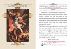 *São Miguel Arcanjo* Príncipe da Milícia Celeste. Festa Litúrgica: 29 de Setembro. ORAÇÃO - Arcanjo Miguel é muito solicitado para combater os males da vida moderna, as tentações demoníacas e nossos medos. Glorioso Príncipe do Céu, pro...