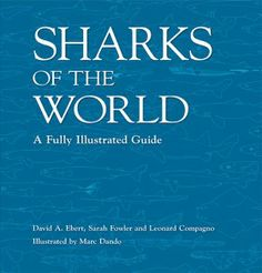 Sharks of the World: A Fully Illustrated Guide - 0957394608 9780957394605: NHBS: David A Ebert, Sarah Fowler and Leonardo Compagno