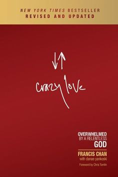 Crazy Love: Overwhelmed by a Relentless God - Francis Chan