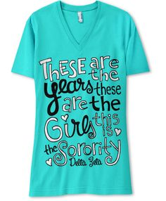 """I LOVE THIS SAYING! """"These are the years, these are the girls, this is the sorority."""""""