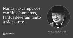 Nunca, no campo dos conflitos humanos, tantos deveram tanto a tão poucos. — Winston Churchill