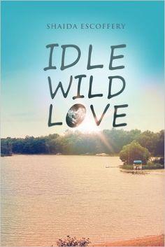 Idle, Wild, Love - Kindle edition by Shaida Escoffery. Literature & Fiction Kindle eBooks @ Amazon.com.