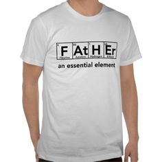 Father an essential element t-shirt for Father's day