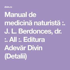 Manual de medicină naturistă :. J. L. Berdonces, dr. :. All :. Editura Adevăr Divin (Detalii) Medicine