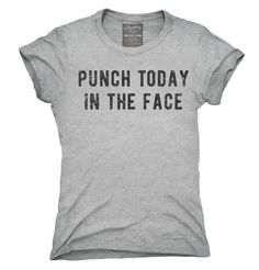 Punch Today In The Face T-Shirt, Hoodie, Tank Top size medium