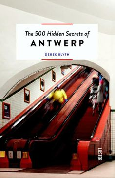 The 500 Hidden Secrets Of Antwerp | Derek Blyth