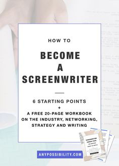 How to Become a Screenwriter: 6 Starting Points + a 20-page workbook on the industry, networking, strategy and writing.