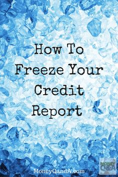 How To Freeze Your Credit Report To Prevent Identity Theft - Have you ever been the victim of identity theft? Did you know that you can freeze your credit report to protect yourself and your family from identity theft? Here are several tips on how to free