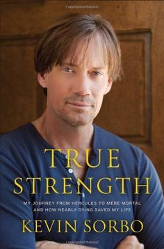 True Strength: My Journey from Hercules to Mere Mortal--and How Nearly Dying Saved My Life [Hardcover] [2011] (Author) Kevin Sorbo. As seen on Hour of Power with Bobby Schuller.  http://www.amazon.com/True-Strength-Hercules-Mortal-Hardcover/dp/B00FWBX9FU/ref=as_sl_pd_tf_mfw?&linkCode=wey&tag=houofpow06-20
