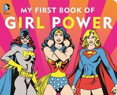 DC SUPER HEROES: MY FIRST BOOK OF GIRL POWER by Julie Merberg http://smile.amazon.com/dp/1941367038/ref=cm_sw_r_pi_dp_C.8wub0JHFJSJ