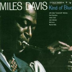 Miles Davis - Kind Of Blue [personal history with album will be added later]
