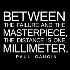 between the failure and the masterpiece, the distance is one millimeter - paul gaugin Great Quotes, Quotes To Live By, Me Quotes, Motivational Quotes, Inspirational Quotes, Poetry Quotes, Daily Quotes, Cool Words, Wise Words