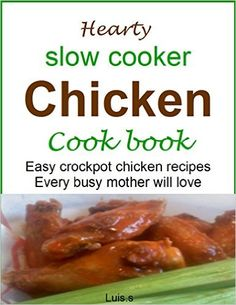 Hearty slow cooker chicken cookbook: Easy crockpot chicken recipes every busy mother will love - Kindle edition by Luis. S. Cookbooks, Food & Wine Kindle eBooks @ Amazon.com.