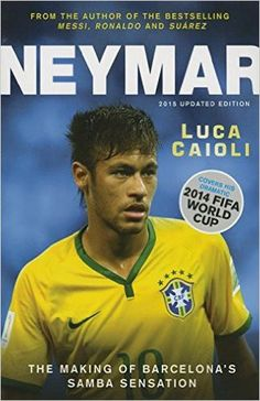 "Read ""Neymar – 2015 Updated Edition The Making of the World's Greatest New Number by Luca Caioli available from Rakuten Kobo. Neymar is the youngest Brazilian ever to reach 35 international goals and time is on his side as he closes in on Pelé's . Neymar Jr, World Cup 2014, Fifa World Cup, Messi And Ronaldo, New Number, Lionel Messi, Coaching, Fc Barcelona"