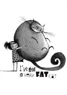 I've got a very fat cat.  :-☽ Conrad Roset