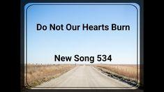 Do Not Our Hearts Burn (New Song 534) Spiritual Songs, Heartburn, News Songs, Letter Board, Burns, Spirituality, Hearts, Lettering, World