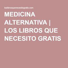 MEDICINA ALTERNATIVA   LOS LIBROS QUE NECESITO GRATIS