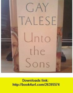Unto Thy Sons Gay Talese ,   ,  , ASIN: B003L2A9NC , tutorials , pdf , ebook , torrent , downloads , rapidshare , filesonic , hotfile , megaupload , fileserve