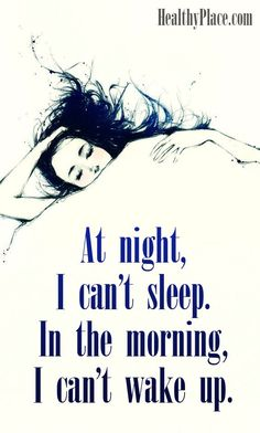 Quote on bipolar - At night, I can't sleep. In the morning, I can't wake up.