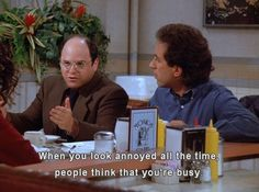 aaaand this is why I am George Costanza.