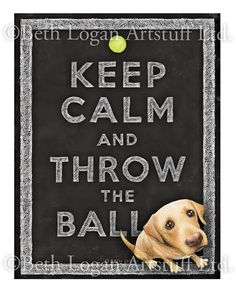 Keep Calm and Throw the Ball  16 X 20 inch print by bethlogan, $27.00