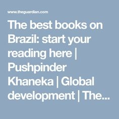The best books on Brazil: start your reading here | Pushpinder Khaneka | Global development | The Guardian