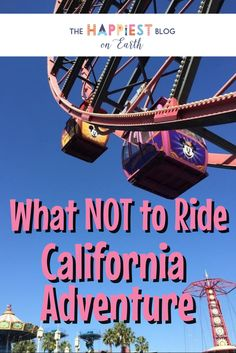 What NOT to ride @ California Adventure