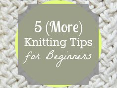 5 (More) Knitting Tips for Beginners // Budget Girl --- Learning to knit can be hard and frustrating. Here are five (more) tips to keep you sane and moving along. #knitting #tips