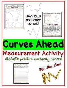 "Are your students learning about how to measure curved lines or figures? The world is made up of straight lines--and curves as well! This activity shows students a way to measure curved lines. This activity also makes a great center, workstation, or whole-class activity! ================================================*COMMENTS FROM PURCHASERS: ""Great measurement practice!"" --buyer""Excellent!"