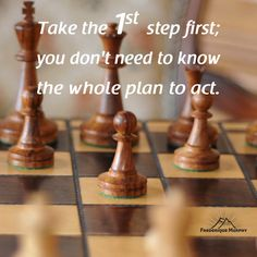 Take the FIRST step first. You don't need to know the whole plan to act…
