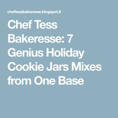 Chef Tess Bakeresse: 7 Genius Holiday Cookie Jars Mixes from One Base