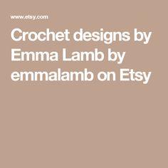Crochet designs by Emma Lamb by emmalamb on Etsy