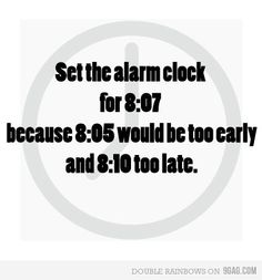 I never set my alarm for a multiple of 5, it's always a 3 or a 7. Good to know other people do this too!