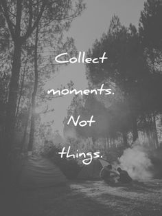 travel quotes collect moments not things wisdom quotes