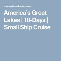 America's Great Lakes   10-Days   Small Ship Cruise