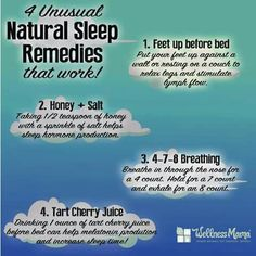 Remedies For Insomnia FOR BETTER SLEEP- These unusual natural sleep remedies can help promote sleep naturally and quickly: elevating feet, breathing, honey salt and tart cherry juice. Natural Sleep Remedies, Natural Health Remedies, Natural Cures, Natural Healing, Herbal Remedies, Natural Treatments, Natural Foods, Natural Beauty, Cold Remedies