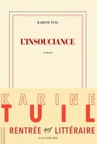 L'insouciance / Karine Tuil, 2016  http://bu.univ-angers.fr/rechercher/description?notice=000815534