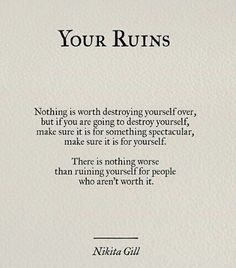 Nothing is worth destroying yourself over! ...