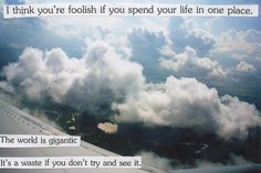 Are you foolish to spend your life in one place #travelquote