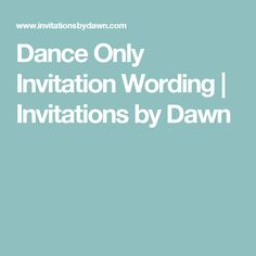 Dance Only Invitation Wording | Invitations by Dawn